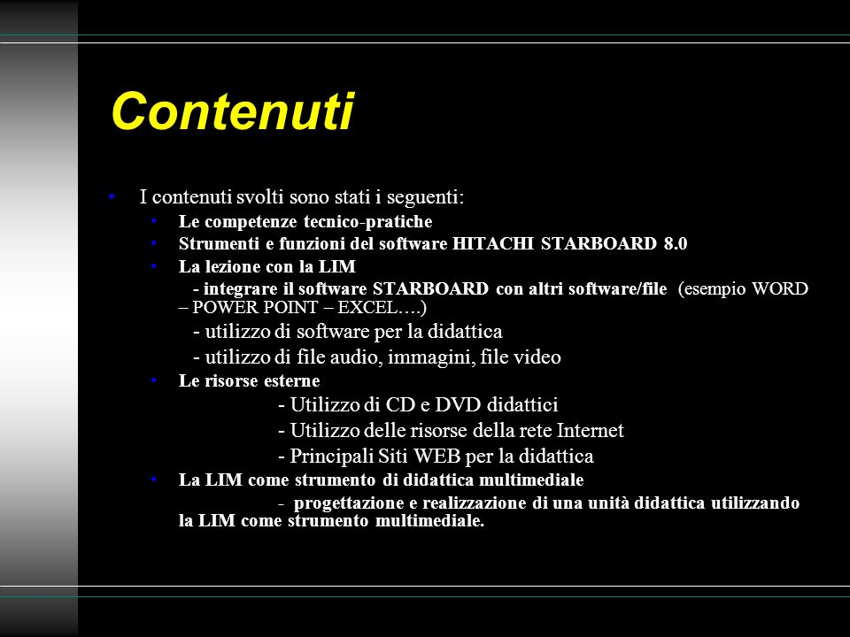 Contenuti I contenuti svolti sono stati i seguenti: Le competenze tecnico-pratiche Strumenti e funzioni del software HITACHI STARBOARD 8.0 La lezione