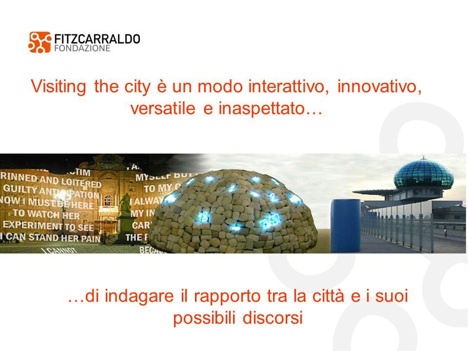 …di indagare il rapporto tra la città e i suoi possibili discorsi Visiting the city è un modo interattivo, innovativo, versatile e inaspettato…