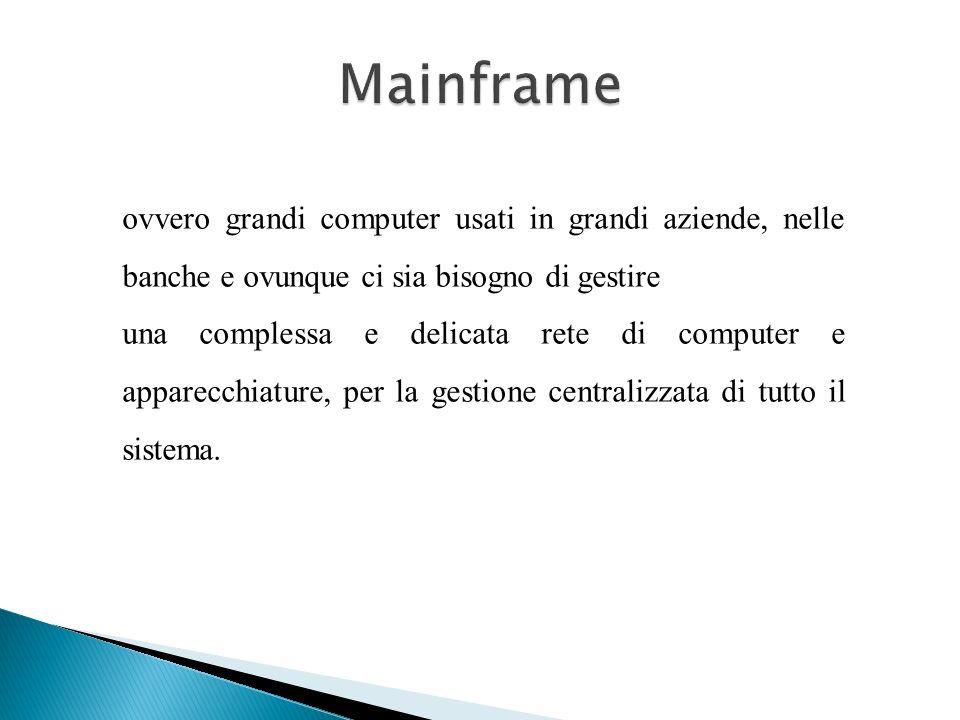 mainframe network computer terminali supercomputer funzioni centralizzate di elaborazione dati dimensioni notevoli personal computer Notebook e palmar