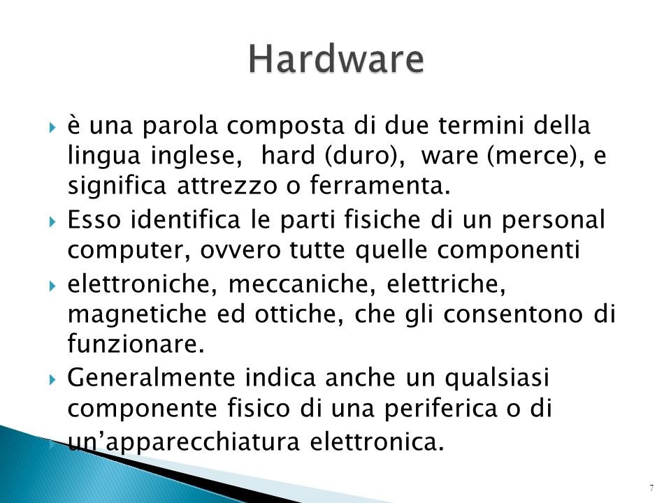 Il computer, o elaboratore elettronico, è la macchina per la gestione automatica delle informazioni Componenti: Hardware (la parte fisica del computer
