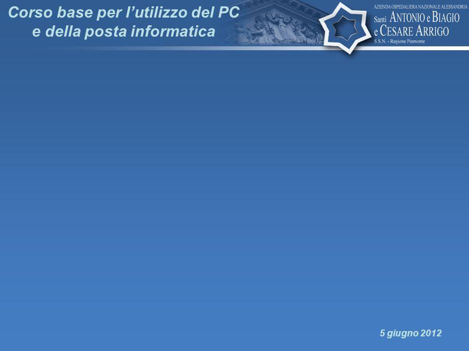 Corso base per lutilizzo del PC e della posta informatica 5 giugno 2012