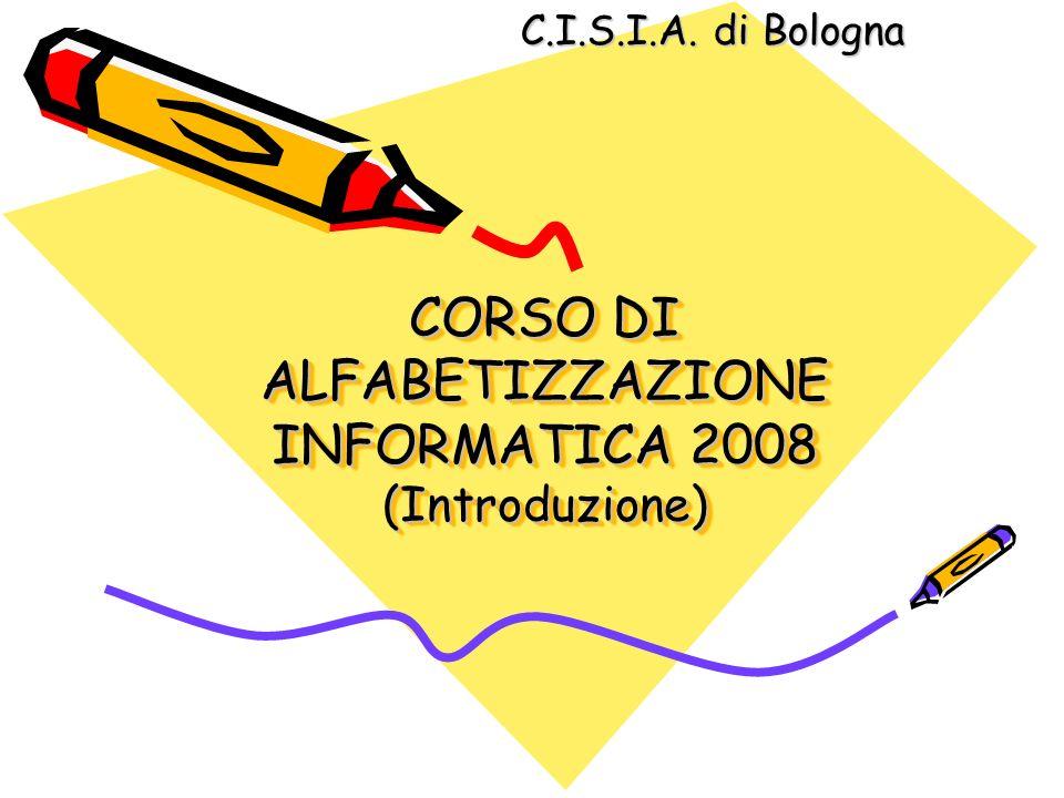 CORSO DI ALFABETIZZAZIONE INFORMATICA 2008 (Introduzione) C.I.S.I.A. di Bologna