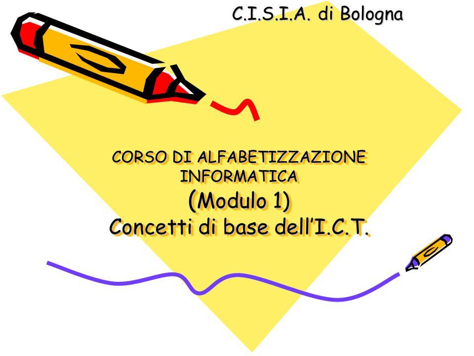 CORSO DI ALFABETIZZAZIONE INFORMATICA ( Modulo 1) Concetti di base dellI.C.T. C.I.S.I.A. di Bologna