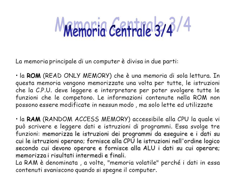 La memoria principale di un computer è divisa in due parti: ROM la ROM (READ ONLY MEMORY) che è una memoria di sola lettura. In questa memoria vengono