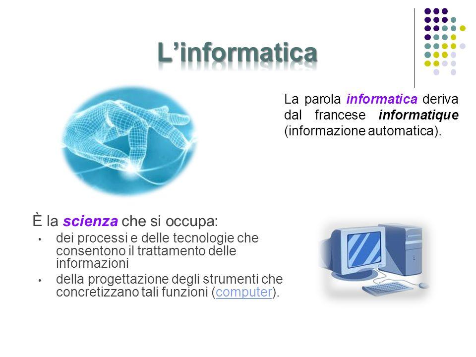 È la scienza che si occupa: dei processi e delle tecnologie che consentono il trattamento delle informazioni della progettazione degli strumenti che c