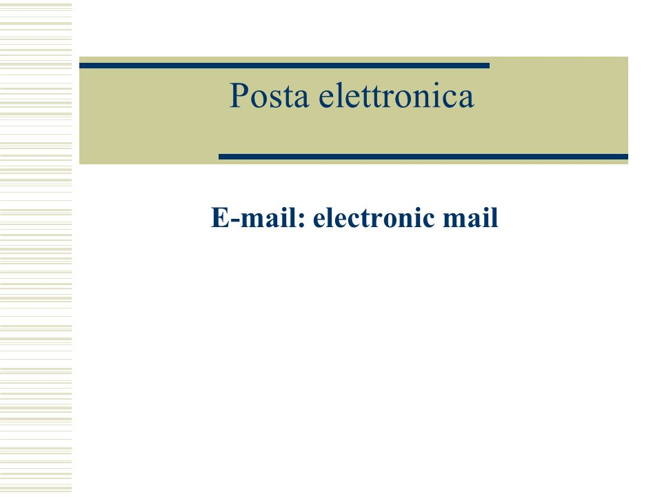 Posta elettronica E-mail: electronic mail