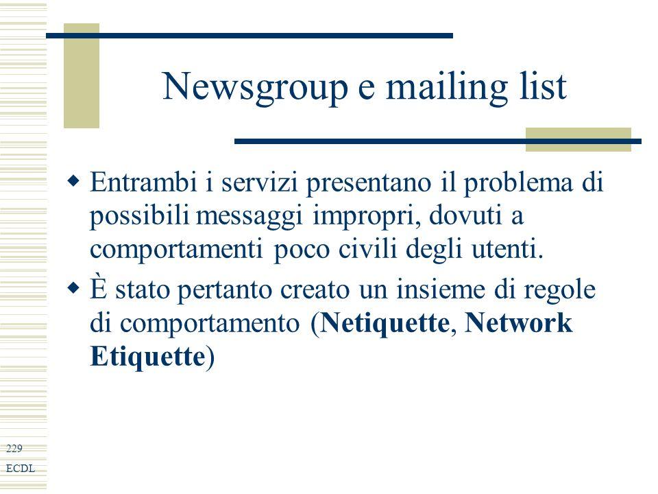 229 ECDL Newsgroup e mailing list Entrambi i servizi presentano il problema di possibili messaggi impropri, dovuti a comportamenti poco civili degli utenti.