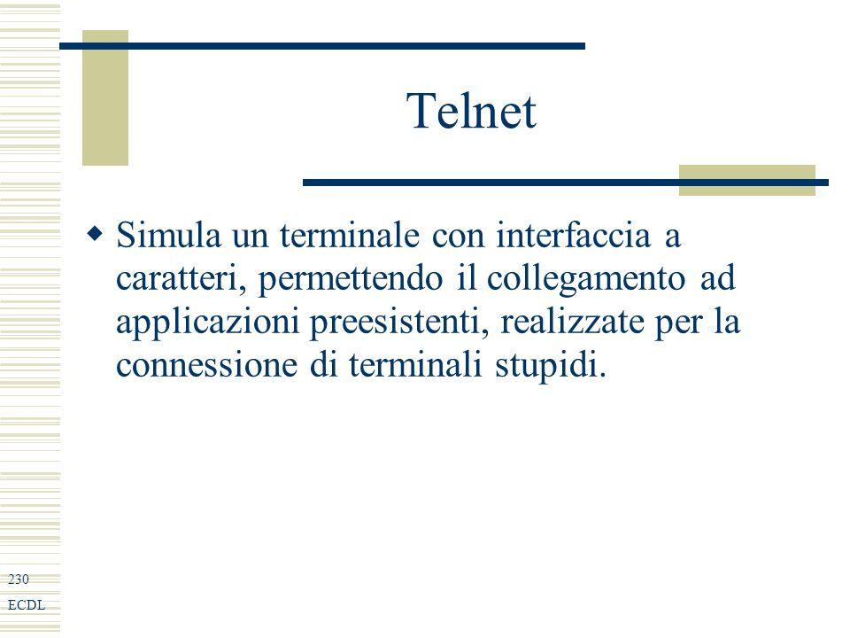 230 ECDL Telnet Simula un terminale con interfaccia a caratteri, permettendo il collegamento ad applicazioni preesistenti, realizzate per la connessione di terminali stupidi.