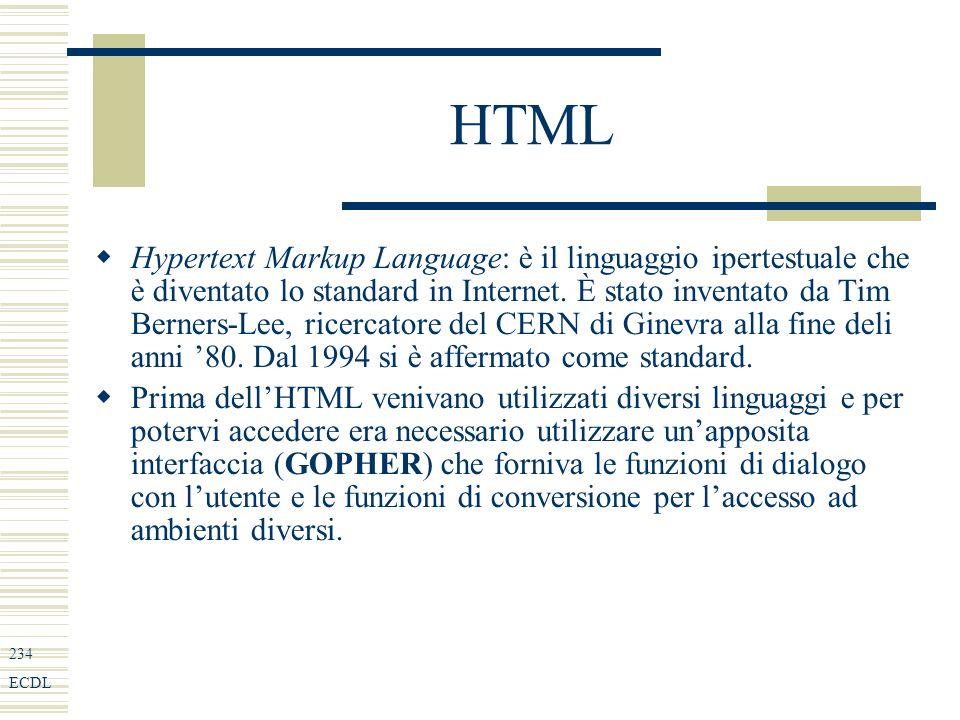 234 ECDL HTML Hypertext Markup Language: è il linguaggio ipertestuale che è diventato lo standard in Internet.