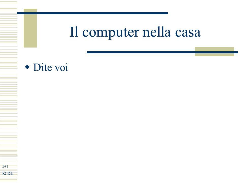 241 ECDL Il computer nella casa Dite voi