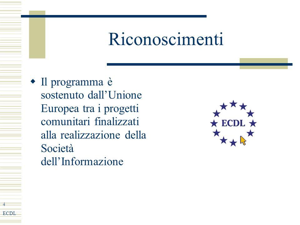 4 ECDL Riconoscimenti Il programma è sostenuto dallUnione Europea tra i progetti comunitari finalizzati alla realizzazione della Società dellInformazione