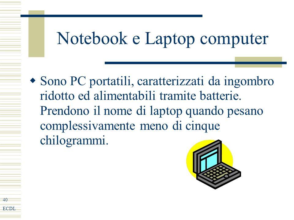 40 ECDL Notebook e Laptop computer Sono PC portatili, caratterizzati da ingombro ridotto ed alimentabili tramite batterie.