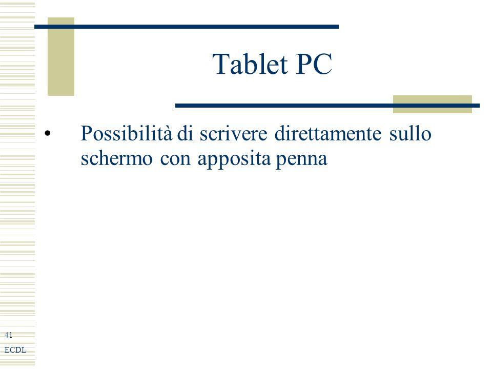 41 ECDL Tablet PC Possibilità di scrivere direttamente sullo schermo con apposita penna