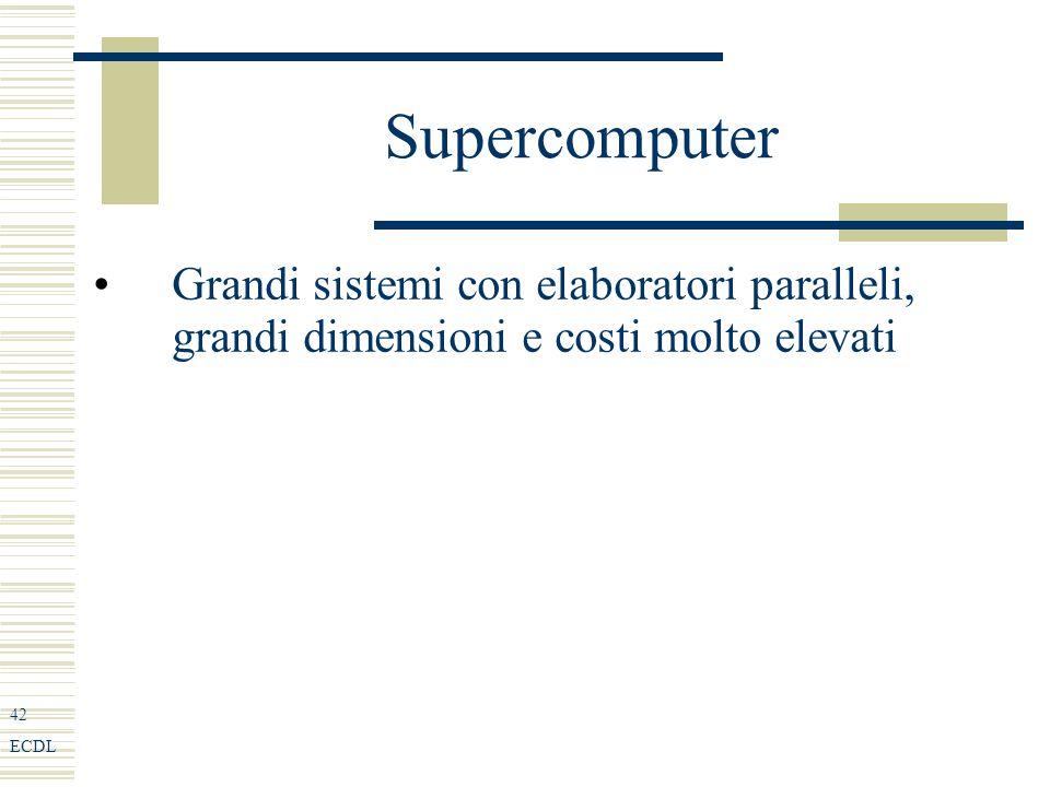 42 ECDL Supercomputer Grandi sistemi con elaboratori paralleli, grandi dimensioni e costi molto elevati