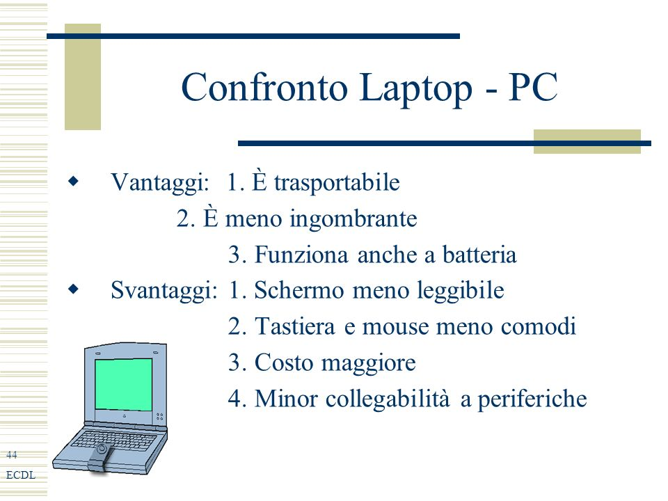 44 ECDL Confronto Laptop - PC Vantaggi: 1. È trasportabile 2.