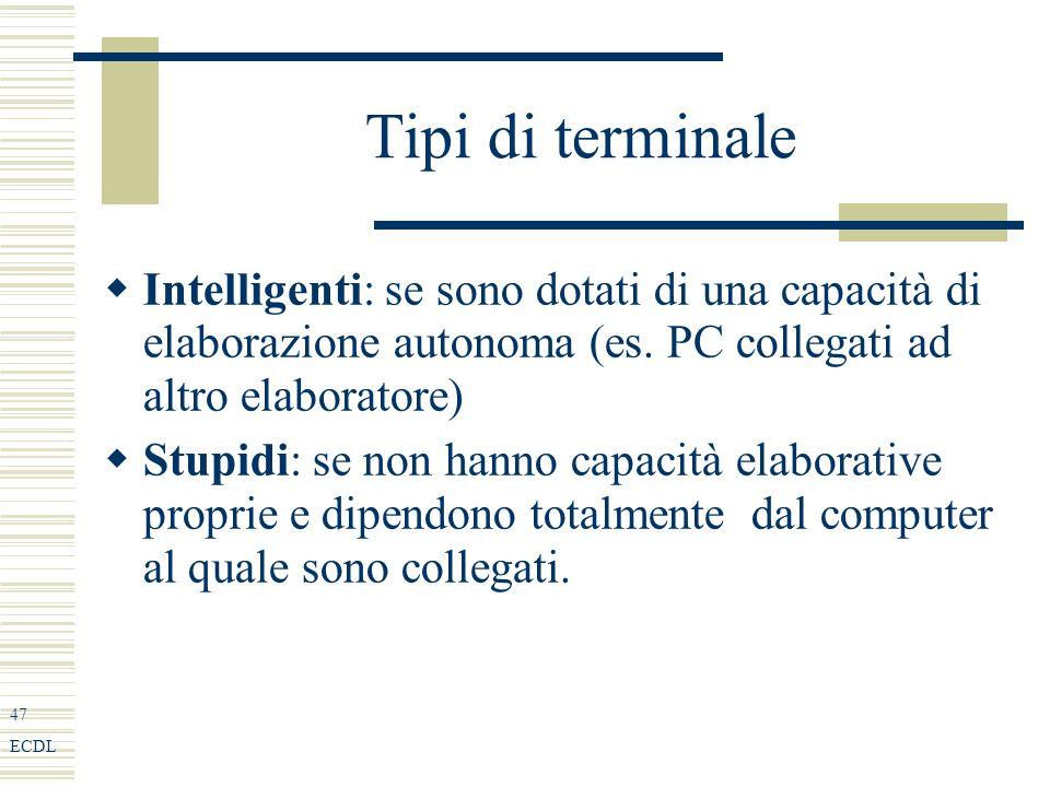47 ECDL Tipi di terminale Intelligenti: se sono dotati di una capacità di elaborazione autonoma (es.