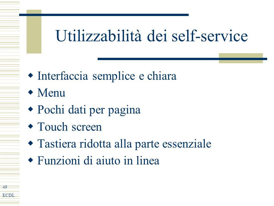 49 ECDL Utilizzabilità dei self-service Interfaccia semplice e chiara Menu Pochi dati per pagina Touch screen Tastiera ridotta alla parte essenziale Funzioni di aiuto in linea