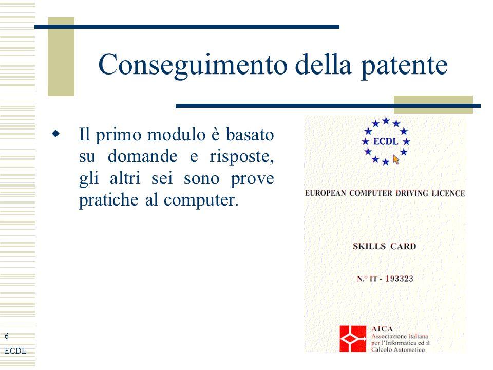 6 ECDL Conseguimento della patente Il primo modulo è basato su domande e risposte, gli altri sei sono prove pratiche al computer.