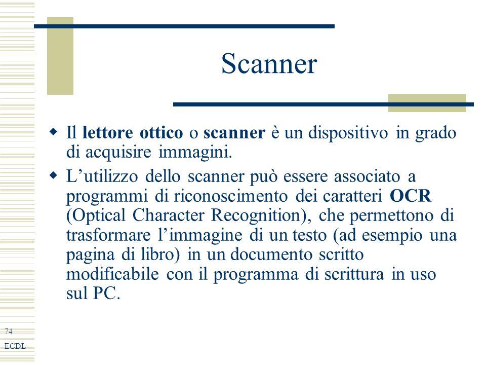 74 ECDL Scanner Il lettore ottico o scanner è un dispositivo in grado di acquisire immagini.