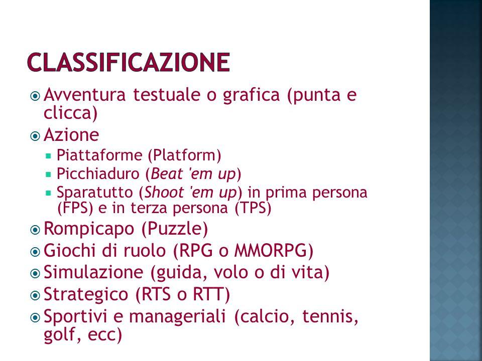 Avventura testuale o grafica (punta e clicca) Azione Piattaforme (Platform) Picchiaduro (Beat 'em up) Sparatutto (Shoot 'em up) in prima persona (FPS)