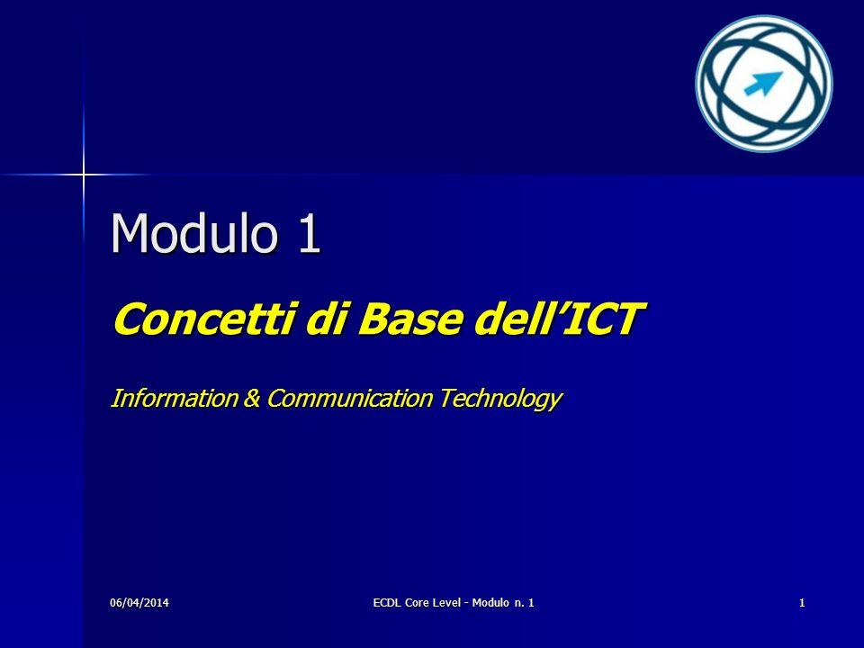 Modulo 1 Concetti di Base dellICT Information & Communication Technology 06/04/20141ECDL Core Level - Modulo n. 1