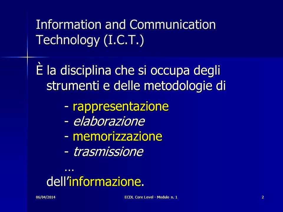 Information and Communication Technology (I.C.T.) È la disciplina che si occupa degli strumenti e delle metodologie di - rappresentazione - elaborazio