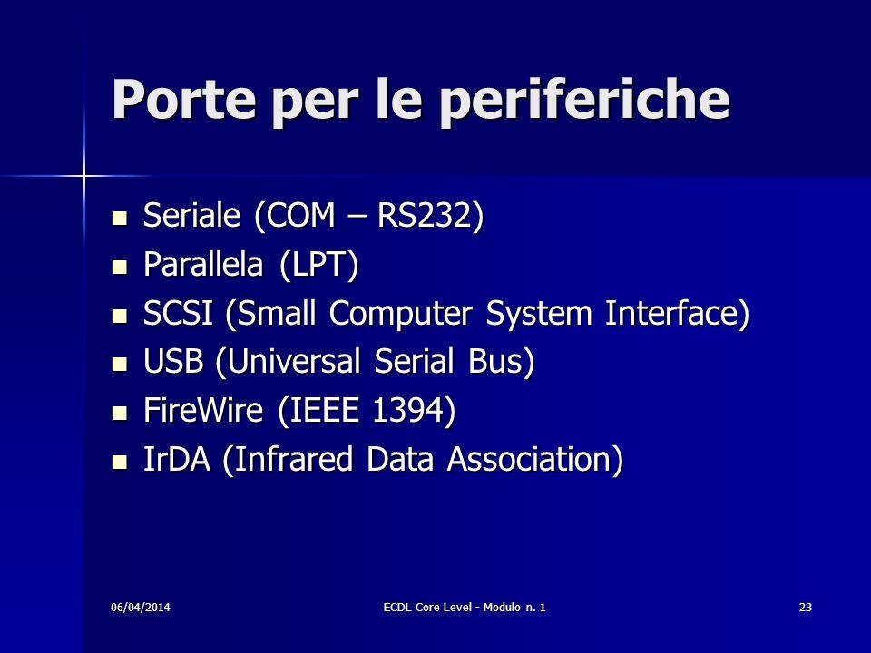 Porte per le periferiche Seriale (COM – RS232) Seriale (COM – RS232) Parallela (LPT) Parallela (LPT) SCSI (Small Computer System Interface) SCSI (Smal