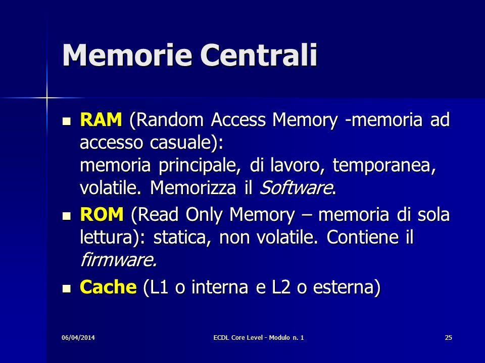 Memorie Centrali RAM (Random Access Memory -memoria ad accesso casuale): memoria principale, di lavoro, temporanea, volatile. Memorizza il Software. R