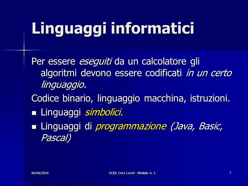 Linguaggi informatici Per essere eseguiti da un calcolatore gli algoritmi devono essere codificati in un certo linguaggio. Codice binario, linguaggio
