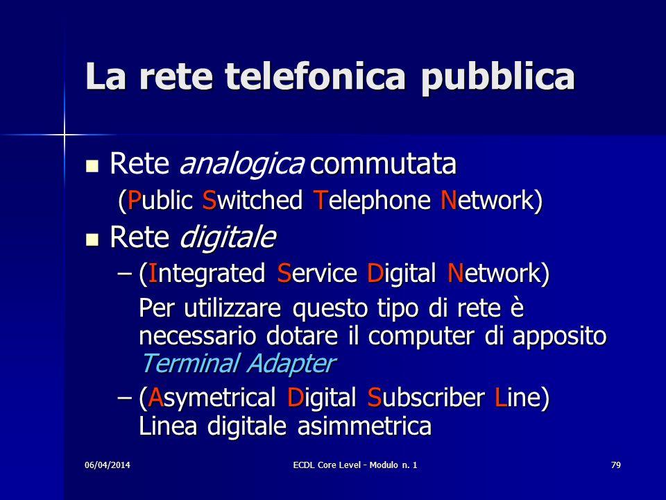 La rete telefonica pubblica commutata Rete analogica commutata (Public Switched Telephone Network) Rete digitale Rete digitale –(Integrated Service Di