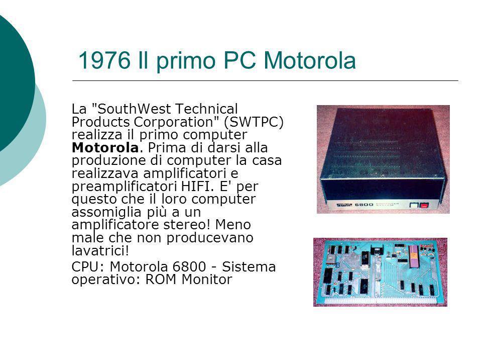 1976 Il primo PC Motorola La SouthWest Technical Products Corporation (SWTPC) realizza il primo computer Motorola.