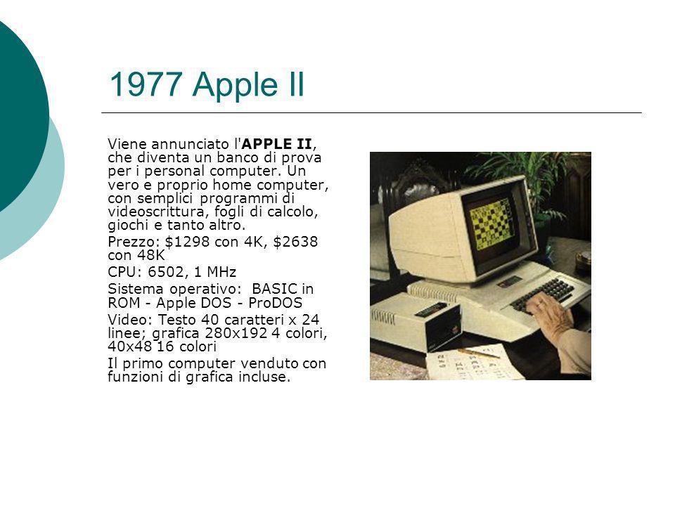1977 Apple II Viene annunciato l APPLE II, che diventa un banco di prova per i personal computer.