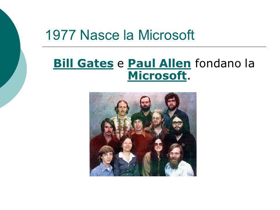 1977 Nasce la Microsoft Bill GatesBill Gates e Paul Allen fondano la Microsoft.Paul Allen Microsoft
