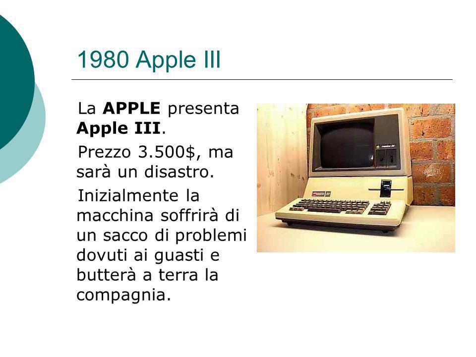 1980 Apple III La APPLE presenta Apple III.Prezzo 3.500$, ma sarà un disastro.
