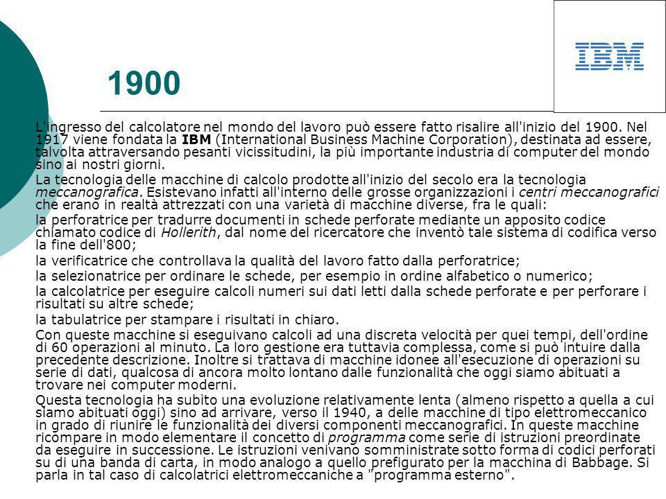 1900 L ingresso del calcolatore nel mondo del lavoro può essere fatto risalire all inizio del 1900.