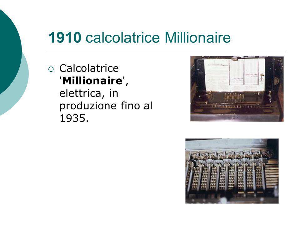 1910 calcolatrice Millionaire Calcolatrice Millionaire , elettrica, in produzione fino al 1935.
