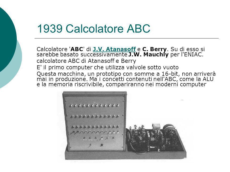 1939 Calcolatore ABC Calcolatore ABC di J.V.Atanasoff e C.