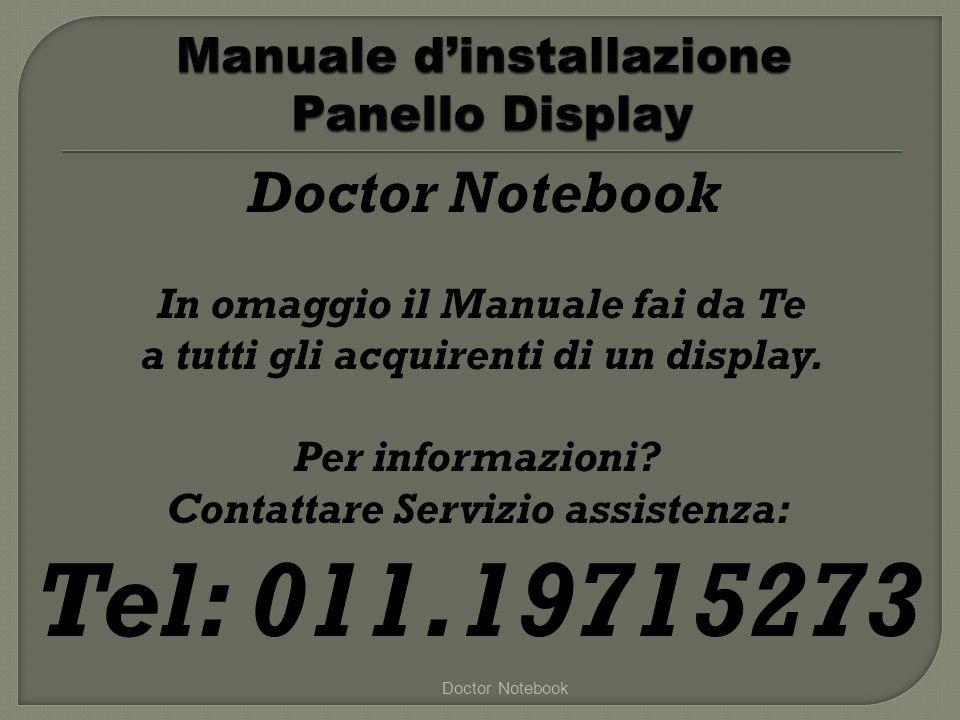 Doctor Notebook In omaggio il Manuale fai da Te a tutti gli acquirenti di un display. Per informazioni? Contattare Servizio assistenza: Tel: 011.19715
