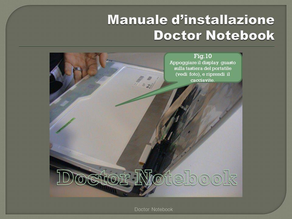 Doctor Notebook Fig.10 Appoggiare il display guasto sulla tastiera del portatile (vedi foto), e riprendi il cacciavite.