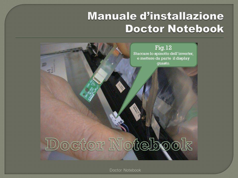 Doctor Notebook Fig.12 Staccare lo spinotto dellinverter, e mettere da parte il display guasto.