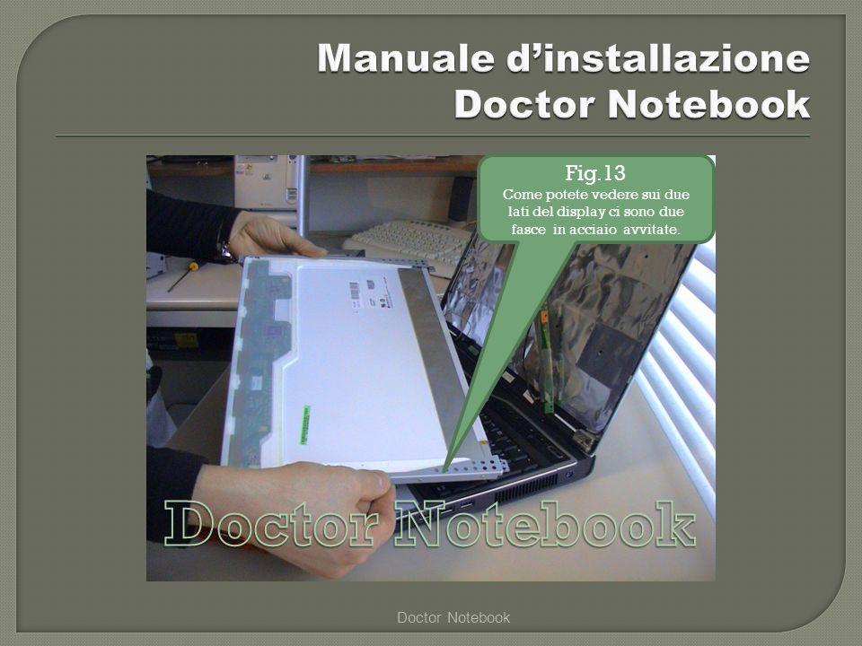 Doctor Notebook Fig.13 Come potete vedere sui due lati del display ci sono due fasce in acciaio avvitate.