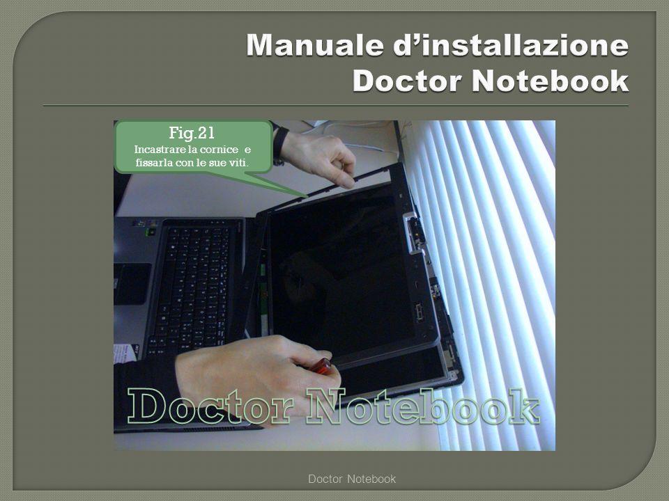Doctor Notebook Fig.21 Incastrare la cornice e fissarla con le sue viti.