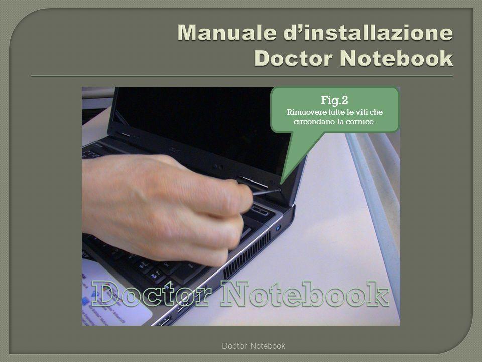 Doctor Notebook Fig.3 Assicurarsi di aver tolto tutte le viti che sostengono la cornice !