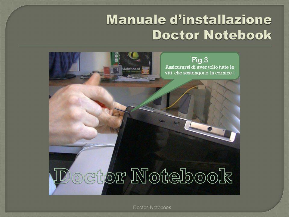 Doctor Notebook Fig.4 Iniziare a scollegare delicatamente a mano la cornice, facendo molta attenzione.