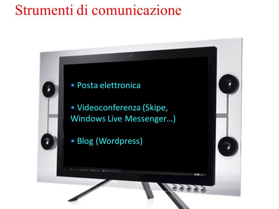 Posta elettronica Videoconferenza (Skipe, Windows Live Messenger…) Blog (Wordpress) Strumenti di comunicazione