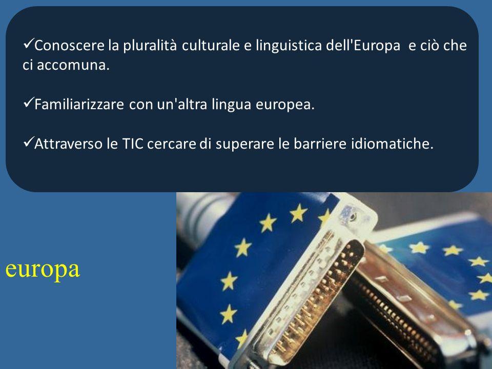 europa Conoscere la pluralità culturale e linguistica dell Europa e ciò che ci accomuna.