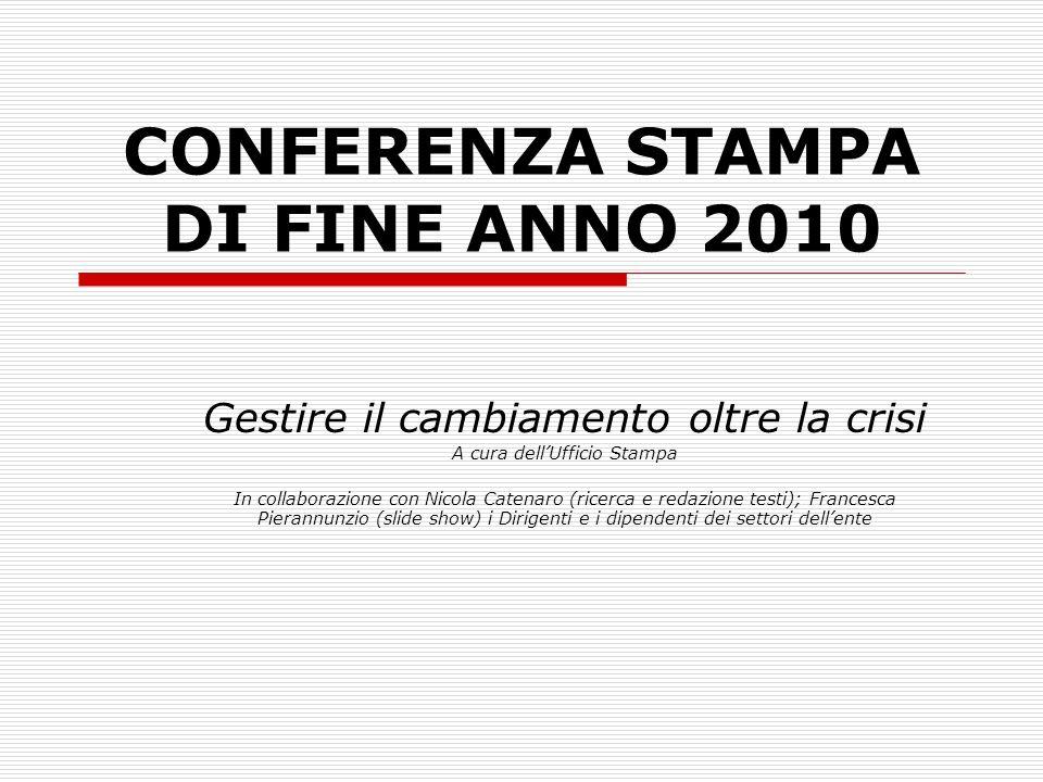 CONFERENZA STAMPA DI FINE ANNO 2010 Gestire il cambiamento oltre la crisi A cura dellUfficio Stampa In collaborazione con Nicola Catenaro (ricerca e r