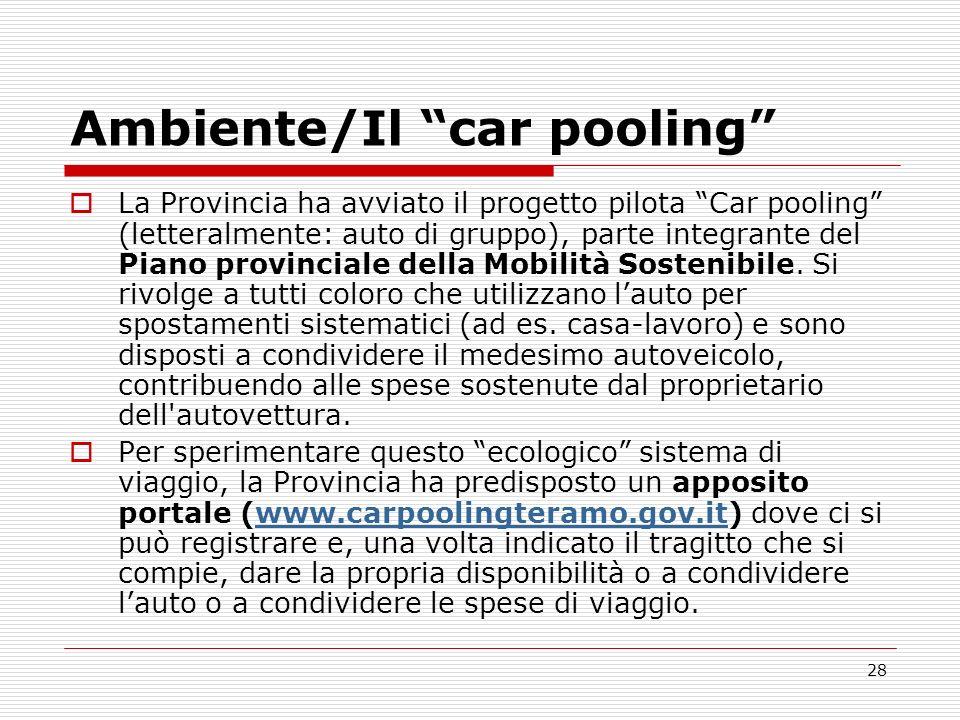 28 Ambiente/Il car pooling La Provincia ha avviato il progetto pilota Car pooling (letteralmente: auto di gruppo), parte integrante del Piano provinci
