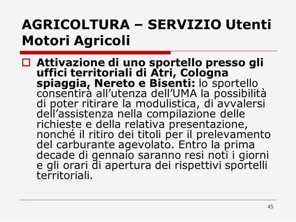 45 AGRICOLTURA – SERVIZIO Utenti Motori Agricoli Attivazione di uno sportello presso gli uffici territoriali di Atri, Cologna spiaggia, Nereto e Bisen
