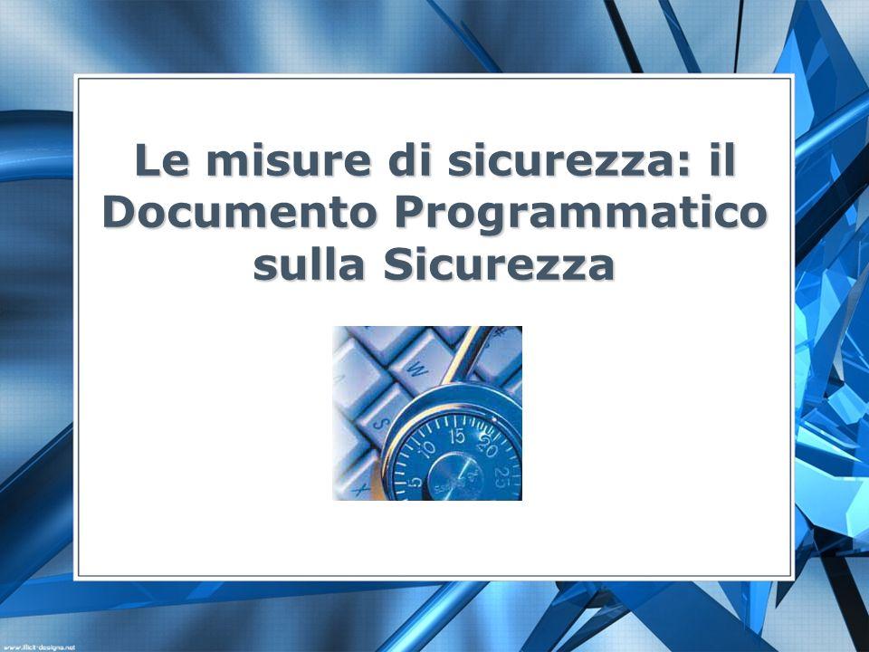 Le misure di sicurezza: il Documento Programmatico sulla Sicurezza